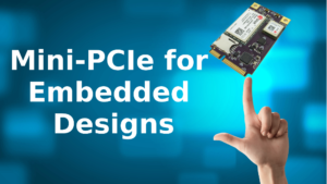 Mini-PCIe for Embedded Designs